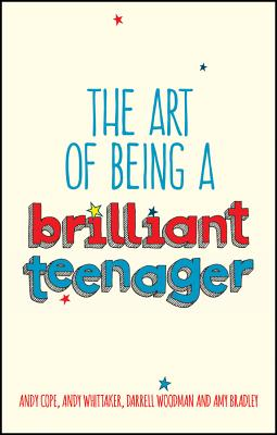 How to Be a Brilliant Teenager By Cope, Andy/ Whittaker, Andy/ Woodman, Darrell/ Bradley, Amy